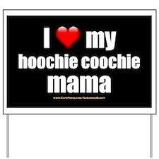 """Love My Hoochie Coochie Mama"" Yard Sign"