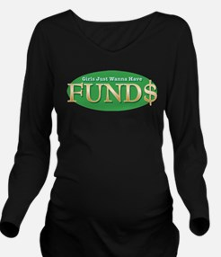 girls wanna have funds.png Long Sleeve Maternity T
