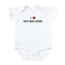 I Love YOU WAY MORE Infant Bodysuit