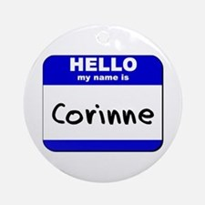hello my name is corinne  Ornament (Round)