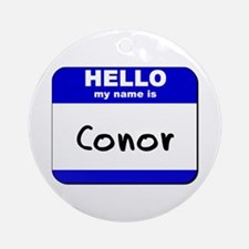 hello my name is conor  Ornament (Round)