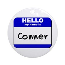 hello my name is conner  Ornament (Round)