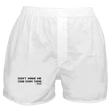Don't Make Me Come Down There Boxer Shorts
