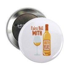 """Pairs Well WITH WHiTe WINE 2.25"""" Button"""