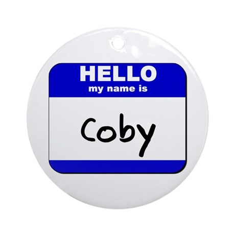 hello my name is coby Ornament (Round)