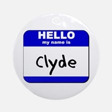 hello my name is clyde  Ornament (Round)
