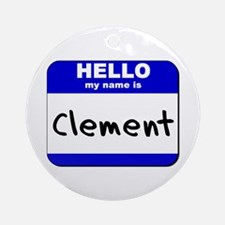 hello my name is clement  Ornament (Round)