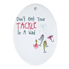 Dont Get Your Tackle In A Wad Ornament (Oval)