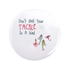 """Dont Get Your Tackle In A Wad 3.5"""" Button (100 pac"""