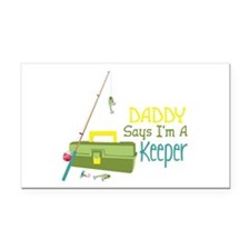 Daddy Says Im A Keeper Rectangle Car Magnet