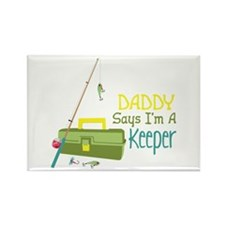 Daddy Says Im A Keeper Magnets