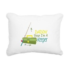 Daddy Says Im A Keeper Rectangular Canvas Pillow