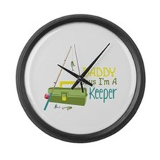 Daddy Says Im A Keeper Large Wall Clock