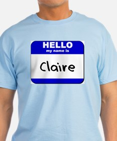 hello my name is claire T-Shirt