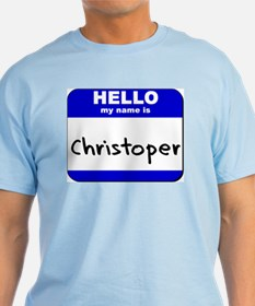 hello my name is christoper T-Shirt