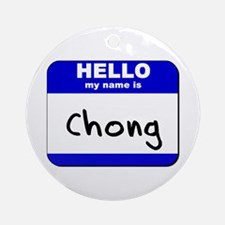 hello my name is chong  Ornament (Round)