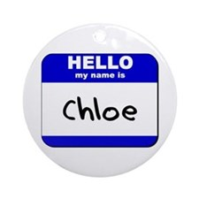 hello my name is chloe  Ornament (Round)