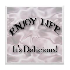 Enjoy Life It's Delicious Tile Coaster