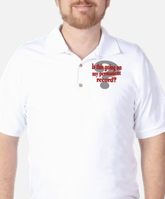 Is this Going on my Permanent Record? Golf Shirt