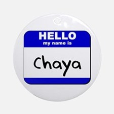 hello my name is chaya  Ornament (Round)