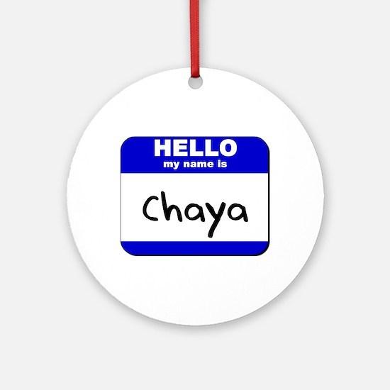 hello my name is chaya  Ornament (Round)