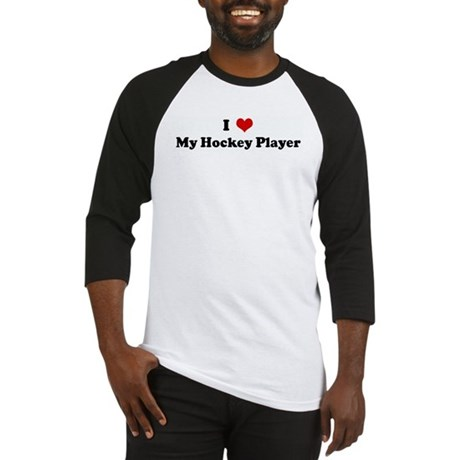 I Love My Hockey Player Baseball Jersey