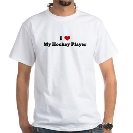 I Love My Hockey Player White T-Shirt