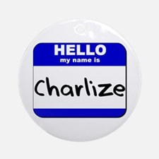 hello my name is charlize  Ornament (Round)