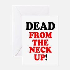 DEAD FROM THE NECK UP! Greeting Card