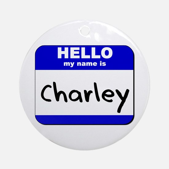 hello my name is charley  Ornament (Round)