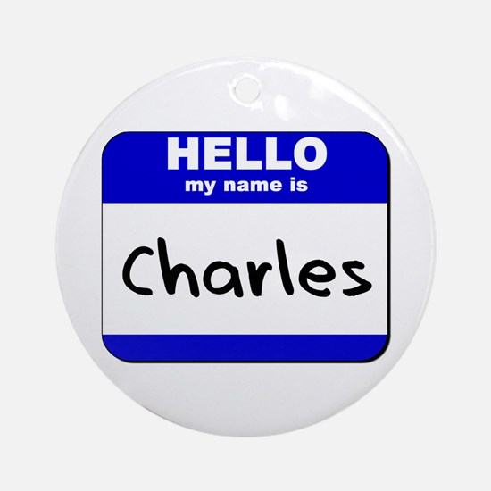 hello my name is charles  Ornament (Round)