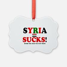 SYRIA SUCKS - BOMB THE CRAP OUT O Ornament
