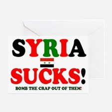 SYRIA SUCKS - BOMB THE CRAP OUT OF T Greeting Card
