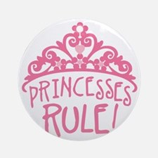 Princesses Rule Round Ornament