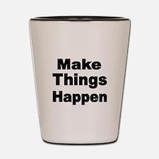 Make Things Happen Shot Glass