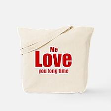 Me love you long time Tote Bag