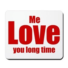 Me love you long time Mousepad