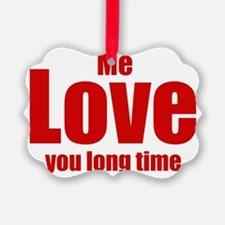 Me love you long time Ornament