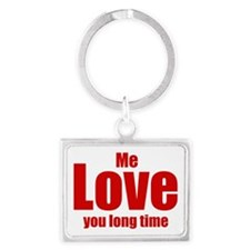 Me love you long time Landscape Keychain