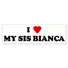 I Love MY SIS BIANCA Bumper Car Sticker