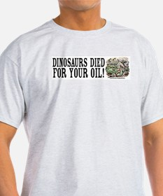 Dinosaurs Died for Oil T-Shirt