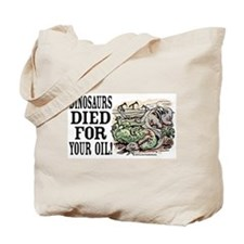 Dinosaurs Died for Oil Tote Bag