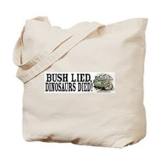 Bush Lied, Dinosaurs Died Tote Bag