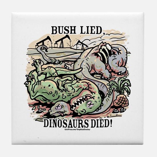 Bush Lied, Dinosaurs Died Tile Coaster