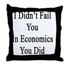 I Didn't Fail You In Economics You Di Throw Pillow