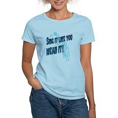 Sing it like you MEAN it T-Shirt