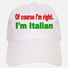 Of course Im right Baseball Baseball Cap