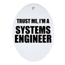 Trust Me, Im A Systems Engineer Ornament (Oval)