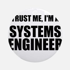 Trust Me, Im A Systems Engineer Ornament (Round)