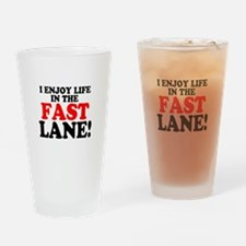 I ENJOY LIFE IN THE FAST LANE! Drinking Glass